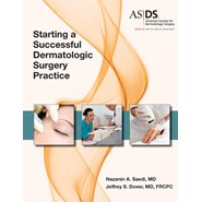 Starting a Successful Dermatologic Surgery Practice